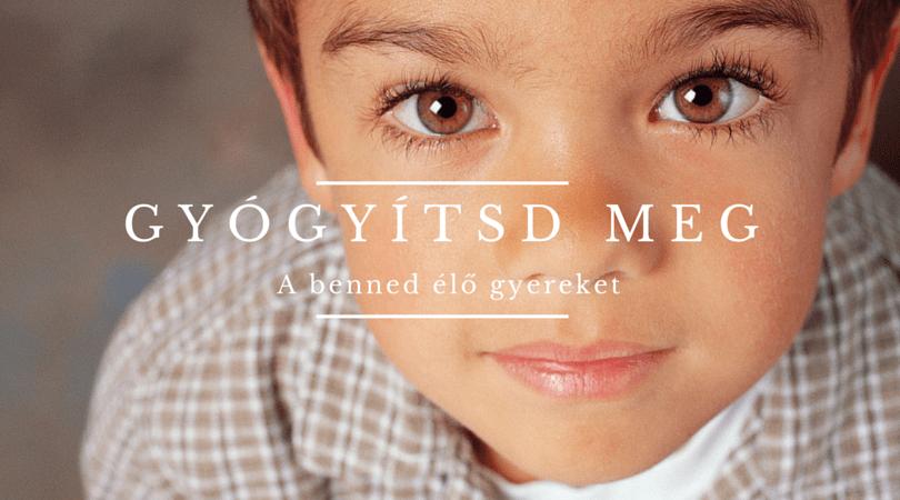 Hogyan gyógyítsd meg a belső gyermeket?