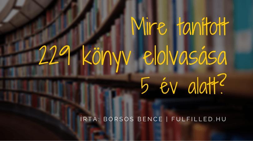 Mire tanított 229 könyv elolvasás 5 év alatt? - Borsos Bence Fulfilled.hu